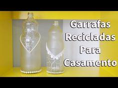 Garrafas Para Decoração de Casamento ou Festa de 15 Anos - Reciclagem - YouTube