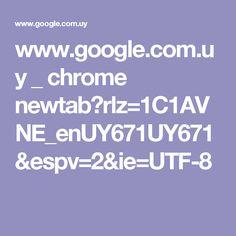 www.google.com.uy _ chrome newtab?rlz=1C1AVNE_enUY671UY671&espv=2&ie=UTF-8
