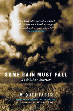 Some Rain Must Fall and Other Stories: Amazon.co.uk: Michel Faber: Books