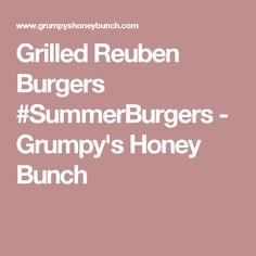 Grilled Reuben Burgers #SummerBurgers - Grumpy's Honey Bunch
