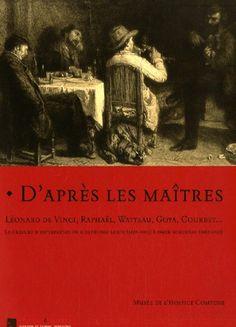 D'après les maîtres, Léonard de Vinci, Raphaël, Watteau, Goya, Courbet... La gravure d'interprétatio