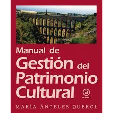 Manual de gestión del patrimonio cultural / María Ángeles Querol. - Reimpr. - Madrid : Akal, 2012