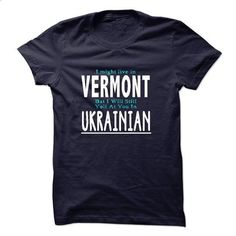 I live in VERMONT I CAN SPEAK UKRAINIAN - custom hoodies #long sleeve shirt #white hoodies
