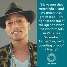 Strong words to our world leaders from Pharrell Williams! Design Manifesto, Un Climate Change Conference, Live Earth, Green Jobs, Strong Words, Environmental Issues, Pharrell Williams, World Leaders, Helping People