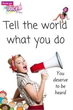 Only you can tell the world what you do, and you need to shout it out so everyone hears.