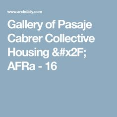 Gallery of Pasaje Cabrer Collective Housing / AFRa - 16