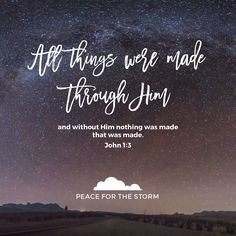 All things were made through Him, and without Him nothing was made that was made. John 1:3 (NKJV)