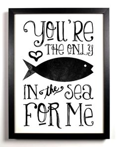 Source: http://staygoldmedia.tumblr.com/post/9709433235/youre-the-only-fish-in-the-sea-for-me    Quote, Black, White, Fish, Love, Sea