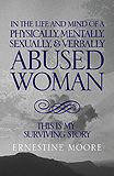 IN THE LIFE AND MIND OF A PHYSICALLY, MENTALLY, SEXUALLY,& VERBALLY ABUSED WOMAN THIS IS MY SURVIVING STORY By: Xlibris Author Ernestine Moore. Buy this Book $19.99 available at Xlibris NZ Bookstore  http://www.xlibris.co.nz/bookstore/bookdisplay.aspx?bookid=59710