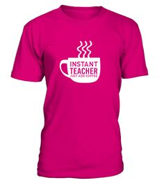 Instant Teacher Just Add Coffee  #gift #idea #shirt #image #funny #education #job #new #best #top #hot