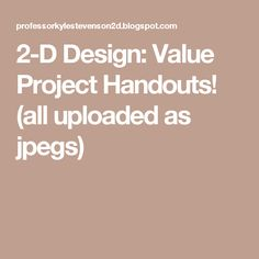 2-D Design: Value Project Handouts! (all uploaded as jpegs)