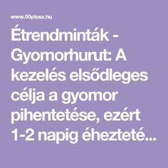 Étrendminták - Gyomorhurut: A kezelés elsődleges célja a gyomor pihentetése, ezért 1-2 napig éheztetés szükséges. Ezután folyékony-pépes, majd egészségmegőrző-vegyes étrend kerül