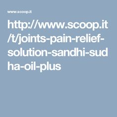 http://www.scoop.it/t/joints-pain-relief-solution-sandhi-sudha-oil-plus