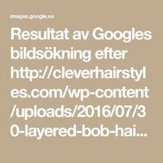 Resultat av Googles bildsökning efter http://cleverhairstyles.com/wp-content/uploads/2016/07/30-layered-bob-hairstyles-longer-inverted-bob-inverted-bob-and-with-regard-to-wedge-bob-haircut.jpg