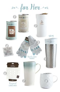 Gifts for her - all available at Caribou Coffee.  1)Milk and White Drinking Chocolate $9.99 each 2)Gold Tumbler $19.99 3)Love Life Tech Tip Gloves $13.99 4)Eight=Pack Chocolate Sample $4.99 5)Hammered Stainless Steel and Ceramic Tumbler $29.99 6)Cable Knit Coffee Sleeve $8.99 7)Powder Blue Ombre Mug $12.99 8)Quilted Ceramic Mug $11.99