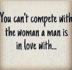 You can't compete with the woman a man is in love with ❤️