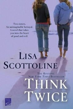 Think Twice - Lisa Scottoline  Have not read it yet but I love anything by Lisa Scottoline!