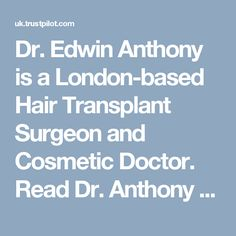Dr. Edwin Anthony is a London-based Hair Transplant Surgeon and Cosmetic Doctor. Read Dr. Anthony review online before going to Cosmetic treatment. Get free appointments +44 20 3778 0257.