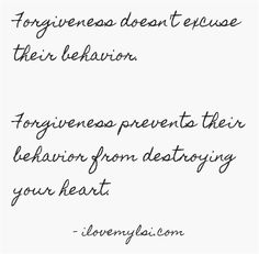 Forgiveness doesn't excuse their behavior. » I Love My LSI  #inspirational #quote