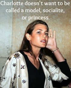 Charlotte does not like to be referred to as a socialite, model or princess. -Suzanne Zuckerman,Charlotte of Monaco: All Grown Up(February 14, 2011)