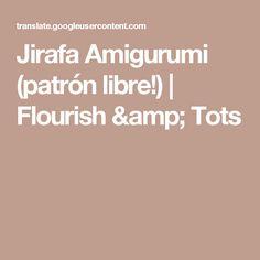 Jirafa Amigurumi (patrón libre!) | Flourish & Tots