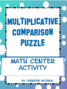 Multiplicative Comparisons, this 24 problem puzzle is ideal for math center work.  Can be used by small group, partners, or individual students.  Also works well as an interactive notebook activity.  The individual squares form a self checking larger square shape once all the problems are solved.