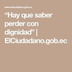 """Hay que saber perder con dignidad"" 