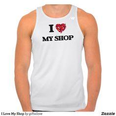 I Love My Shop Tshirts Tank Tops