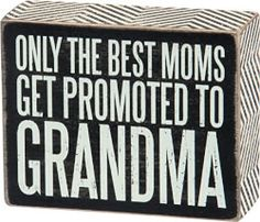 Promoted to Grandma Sign | Because the best grandmothers started out as amazing moms. You know one in particular.
