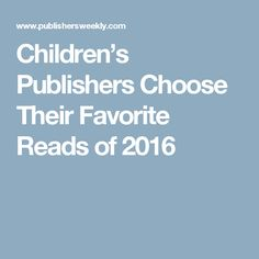Children's Publishers Choose Their Favorite Reads of 2016