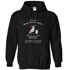 Im a Barrel Racing Addict  - On The Way To My Next Rode T Shirt, Hoodie, Sweatshirt