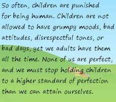 This is not to say these aren't teaching moments but I love the sentiment of understanding in this and knowing that as adults, we are far from perfect