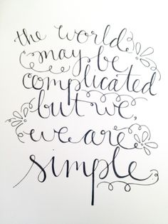 """the world may be complicated but we, we are simple"""