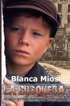 La Búsqueda: El niño que se enfrentó a los nazis (Spanish Edition) by Blanca Miosi, http://www.amazon.com/dp/B005BVW0PG/ref=cm_sw_r_pi_dp_eIKJrb1J9X53D