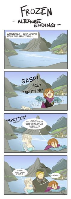 Frozen - An Alternate Ending... by ComickerGirl.deviantart.com on @deviantART  LOL I thought that, too! Luckily they were on a ship...