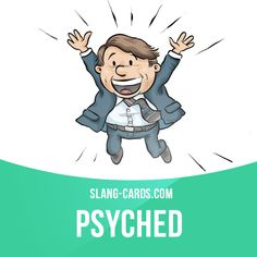 """""""Psyched"""" means very excited.  Example: I'm going on vacation to Italy for three weeks - I am so psyched."""