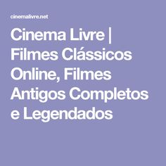 Cinema Livre | Filmes Clássicos Online, Filmes Antigos Completos e Legendados
