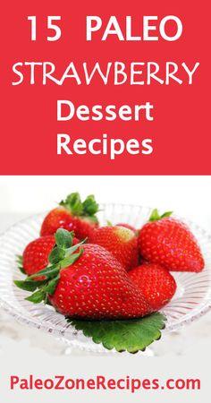 15 Paleo Strawberry Dessert Recipes www. Zone Recipes, Best Paleo Recipes, Popular Recipes, Diet Recipes, Paleo Dessert, Healthy Dessert Recipes, Paleo Sweets, Strawberry Dessert Recipes, Yummy Food