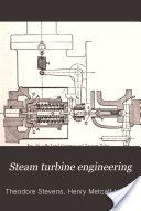 """Steam Turbine Engineering"" - Theodore Stevens & Henry Metcalf Hobart, 1906, 814"