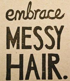 embrace messy hair...thats me
