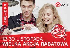 Qpony - Factory Poznań  Wielka akcja rabatowa w Factory Poznań w dniach 12 - 30.11.2015 r.! Pobierz dokument, wydrukuj kupony, pokaż je w sklepie i odbierz rabat!