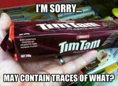 ummm nope will not be buying tim tam if I ever see it!!!        Human flesh?!?! REALLY?!