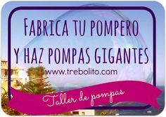 http://www.trebolito.com/2014/10/taller-de-pompas.html#more Cómo hacer un pompero para pompas pequeñas y pompas gigantes, cómo conseguir la fórmula mágica para realizarlas y trucos para que salgan perfectas.