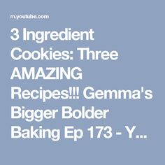 3 Ingredient Cookies: Three AMAZING Recipes!!! Gemma's Bigger Bolder Baking Ep 173 - YouTube