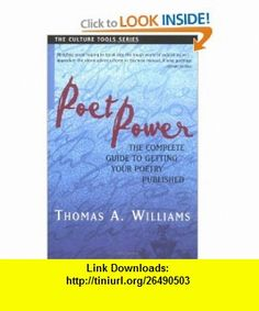 Poet Power The Complete Guide to Getting Your Poetry Published (Culture Tools) (9781591810025) Thomas A. Williams , ISBN-10: 1591810027  , ISBN-13: 978-1591810025 ,  , tutorials , pdf , ebook , torrent , downloads , rapidshare , filesonic , hotfile , megaupload , fileserve