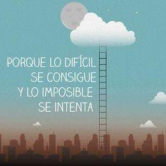 Porque lo difícil se consigue y lo imposible se intenta... #Citas #Frases @Candidman