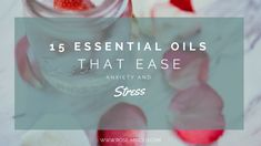 15 Essential Oils That Ease Anxiety and Stress