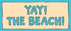YAY! THE BEACH! magnet