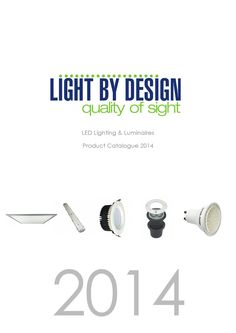 Light By Design 2014 LED Catalogue LED Lighting and Luminaires from Light By Design Ltd.
