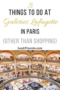 5 Things to do at Galeries Lafayette in Paris (other than Shopping) -
